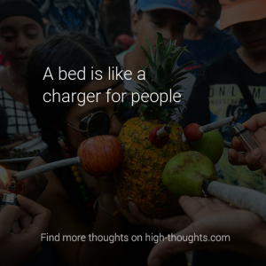 High thought saying: A bed is like a charger for people